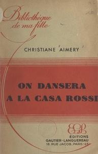 Christiane Aimery - On dansera à la Casa Rossi.