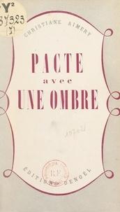 Christiane Aimery - Pacte avec une ombre.