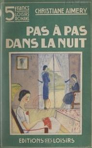 Christiane Aimery - Pas à pas dans la nuit.