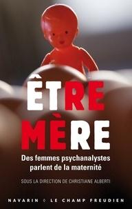 Christiane Albert - Etre mère - Des femmes psychanalystes parlent de la maternité.