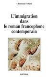 Christiane Albert - L'immigration dans le roman francophone contemporain.