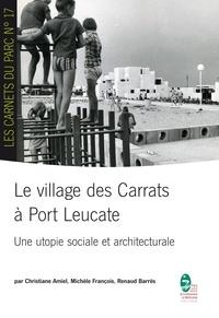 Christiane Amiel et Michèle François - Le village des Carrats à Port Leucate - Une utopie sociale et architecturale.