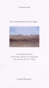 Christiane Amiel - Les conversions de la vigne - Les métamorphoses du paysage viticole en Languedoc aux entours du 21e siècle.