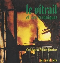 Christiane Andrieux et Philippe Andrieux - Le vitrail et ses techniques.