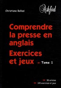 Christiane Ballasi - Comprendre la presse en anglais - Exercices et jeux Tome 1.