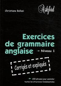 Christiane Ballasi - Exercices de grammaire anglaise - Niveau 1.