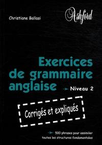 Christiane Ballasi - Exercices de grammaire anglaise - Niveau 2.