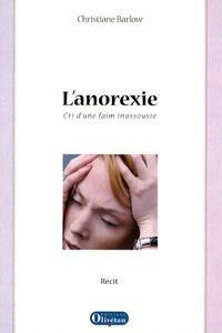 Christiane Barlow - L'anorexie - Cri d'une faim inassouvie.