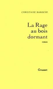 Christiane Baroche - La rage au bois dormant.
