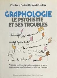 Christiane Bastin et Denise de Castilla - Graphologie - Le psychisme et ses troubles.