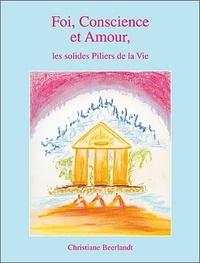 Christiane Beerlandt - Foi, Conscience et Amour, les solides piliers de la vie.