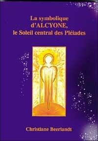 Christiane Beerlandt - La symbolique d'Alcyone, le Soleil central des Pléiades.
