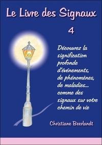 Christiane Beerlandt - Le livre des signaux - Tome 4 : Découvrez la signification profonde d'événements, de phénomènes, de maladies... comme des signaux sur votre chemin de vie.