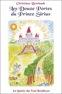 Christiane Beerlandt - Les douze portes du prince Sirius - La quête du vrai bonheur.
