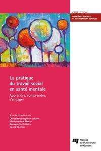 Christiane Bergeron-Leclerc et Marie-Hélène Morin - La pratique du travail social en santé mentale - Apprendre, comprendre, s'engager.