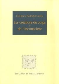 Christiane Berthelet Lorelle - Les créations du corps et de l'inconscient.