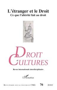 Christiane Besnier - Droit et cultures N° 76-2018/2 : L'étranger et le droit - Ce que l'altérité fait au droit.