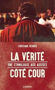 Christiane Besnier - La vérité côté cour - Une ethnologue aux assises.