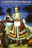 Christiane Bessière et Bernard Bessière - La peinture hispano-américaine - Histoire et méthodologie par l'analyse de tableaux du XVIe siècle au XXIe siècle.