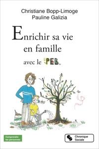 Christiane Bopp-Limoge et Pauline Galizia - Enrichir sa vie en famille avec le PEB.