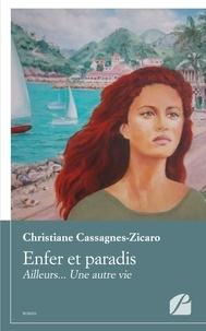 Christiane Cassagnes-Zicaro - Enfer et paradis - Ailleurs... une autre vie.