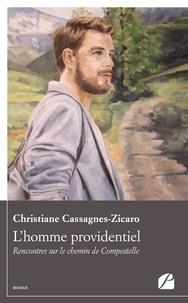 Christiane Cassagnes-Zicaro - L'homme providentiel - Rencontres sur le chemin de Compostelle.