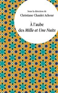 Christiane Chaulet-Achour - A l'aube des Mille et Une Nuits.