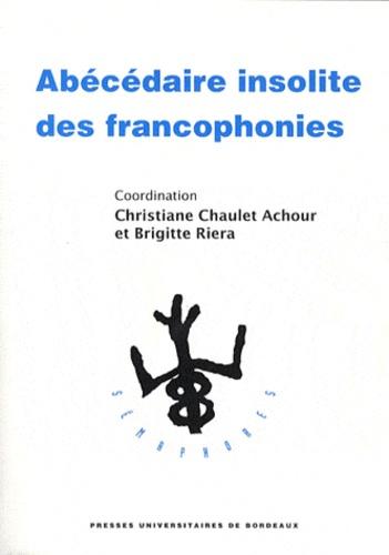 Christiane Chaulet-Achour et Brigitte Riéra - Abécédaire insolite des francophonies.