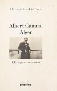 """Christiane Chaulet-Achour - Albert Camus, Alger - """"L'étranger"""" et autres récits."""