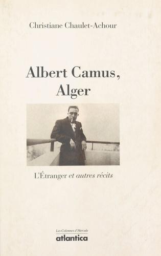 """Albert Camus, Alger. """"L'étranger"""" et autres récits"""