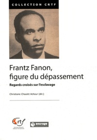 Christiane Chaulet-Achour - Frantz Fanon, figure du dépassement - Regards croisés sur l'esclavage.