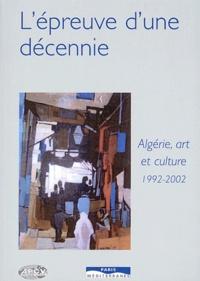 Christiane Chaulet-Achour et Yahia Belaskri - L'épreuve d'une décennie - Algérie, Art et culture 1992-2002.