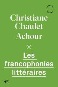 Christiane Chaulet-Achour - Les francophonies littéraires.