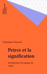 Christiane Chauviré - Peirce et la signification - Introduction à la logique du vague.