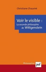 Christiane Chauviré - Voir le visible : la seconde philosophie de Wittgenstein.