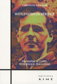 Christiane Chauviré - Wittgenstein en héritage - Philosophie de l'esprit, épistémologie, pragmatisme.