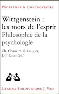Christiane Chauviré et Sandra Laugier - Wittgenstein : les mots de l'esprit. - Philosophie de la psychologie.