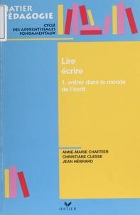 Christiane Clesse et Jean Hébrard - LIRE ECRIRE. - Tome 1, entrer dans le monde de l'écrit.