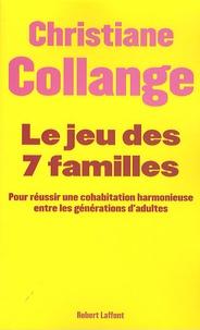 Christiane Collange - Le jeu des sept familles - Pour une cohabitation harmonieuse entre les générations.