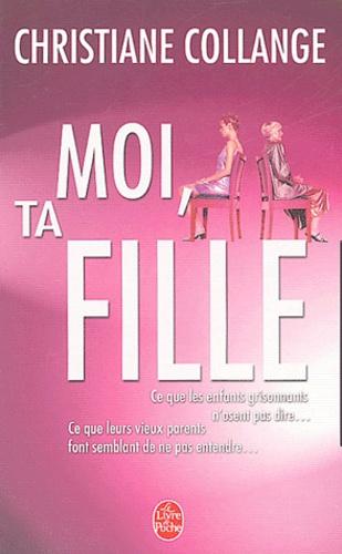Christiane Collange - Moi, ta fille.