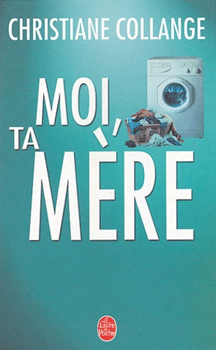 Christiane Collange - Moi, ta mère.