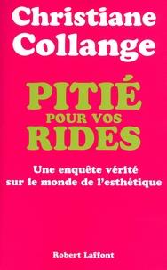 Christiane Collange - Pitié pour vos rides - Une enquête vérité sur le monde de l'esthétique.
