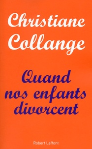 Christiane Collange - Quand nos enfants divorcent.