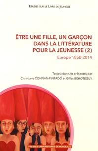 Christiane Connan-Pintado et Gilles Béhotéguy - Etre une fille, un garçon dans la littérature pour la jeunesse - Tome 2, Europe 1850-2014.