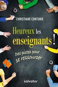 Christiane Conturie - Heureux les enseignants ! - Des pistes pour se ressourcer.