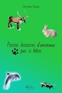 Christiane Corazzi - Petites histoires d'animaux pas si bêtes.