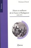 Christiane d' Ainval - Heurs et malheurs de la France à Madagascar (1638-1972).