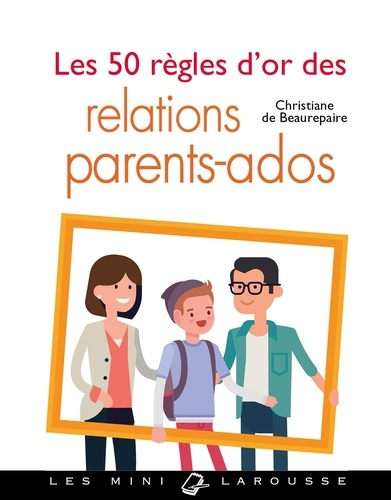 Christiane de Beaurepaire - Les 50 règles d'or des relations parents-ados.