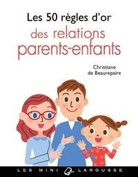 Christiane de Beaurepaire - Les 50 règles d'or des relations parents-enfants.