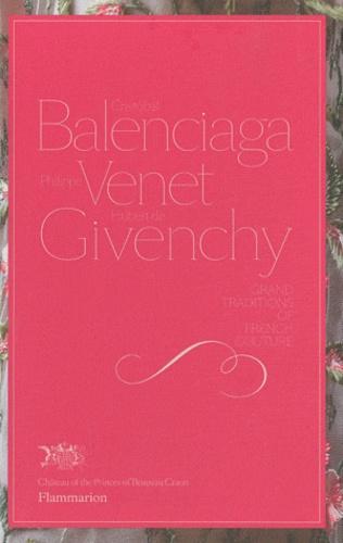 Christiane de Nicolaÿ-Mazery - Cristobal Balenciaga, Philippe Venet, Hubert de Givenchy - Grand traditions of french couture.